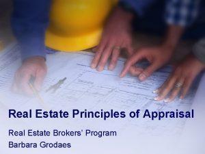 Real Estate Principles of Appraisal Real Estate Brokers