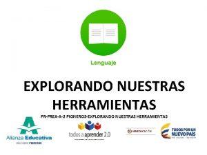 EXPLORANDO NUESTRAS HERRAMIENTAS PRPREAA2 PIONEROSEXPLORANDO NUESTRAS HERRAMIENTAS Nuestros