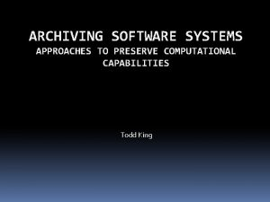 ARCHIVING SOFTWARE SYSTEMS APPROACHES TO PRESERVE COMPUTATIONAL CAPABILITIES
