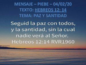 MENSAJE PIEBE 040220 TEXTO HEBREOS 12 14 TEMA