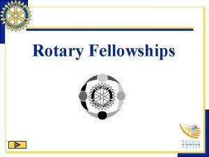 Rotary Fellowships Rotary Fellowships is one of Rotary