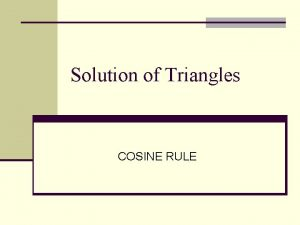 Solution of Triangles COSINE RULE Cosine Rule A
