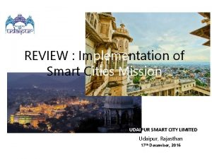 REVIEW Implementation of Smart Cities Mission UDAIPUR SMART