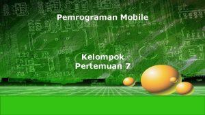 Pemrograman Mobile Kelompok Pertemuan 7 LOGO Anggota Kelompok