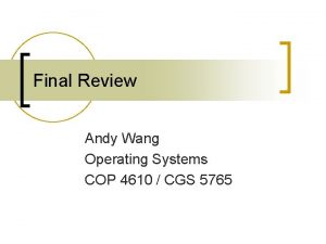 Final Review Andy Wang Operating Systems COP 4610