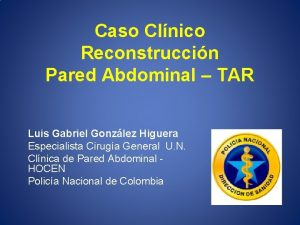 Caso Clnico Reconstruccin Pared Abdominal TAR Luis Gabriel