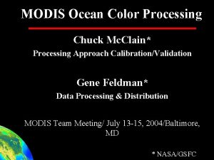 MODIS Ocean Color Processing Chuck Mc Clain Processing