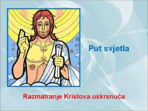Put svjetla Razmatranje Kristova uskrsnua 1 Put svjetla