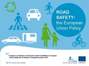 ROAD SAFETY the European Union Policy European Commission