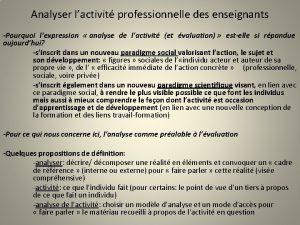 Analyser lactivit professionnelle des enseignants Pourquoi lexpression analyse