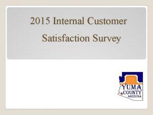 2015 Internal Customer Satisfaction Survey Surveys were completed
