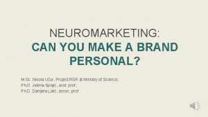 NEUROMARKETING CAN YOU MAKE A BRAND PERSONAL M