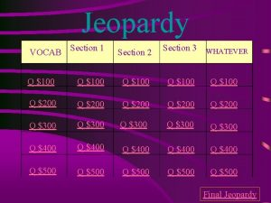 Jeopardy Section 1 Section 2 Section 3 Q