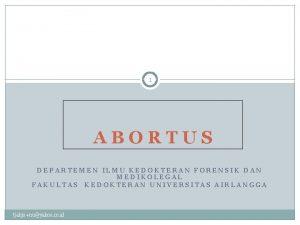 1 ABORTUS DEPARTEMEN ILMU KEDOKTERAN FORENSIK DAN MEDIKOLEGAL