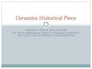 Ceramics Historical Piece CREATE A PIECE INFLUENCED BY
