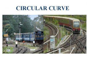 CIRCULAR CURVE CIRCULAR CURVE CIRCULAR CURVE Example 1
