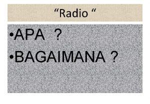 Radio APA BAGAIMANA Radio Siapa dibalik Radio Apa