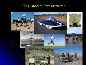 The History of Transportation CULTURE Values Norms TECHNOLOGY