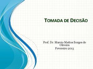 TOMADA DE DECISO Prof Dr Marcio Mattos Borges