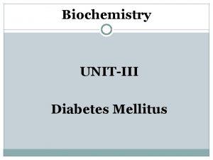 Biochemistry UNITIII Diabetes Mellitus What is diabetes Diabetes