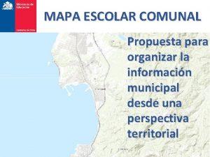 MAPA ESCOLAR COMUNAL Propuesta para organizar la informacin