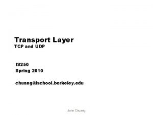 Transport Layer TCP and UDP IS 250 Spring