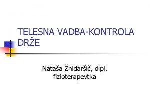 TELESNA VADBAKONTROLA DRE Nataa nidari dipl fizioterapevtka Razmik