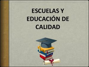 ESCUELAS Y EDUCACIN DE CALIDAD EDUCACIN DE CALIDAD