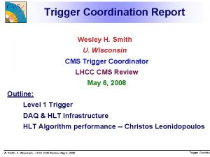 Trigger Coordination Report Wesley H Smith U Wisconsin