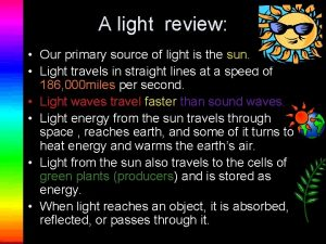 A light review Our primary source of light