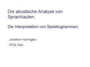 Die akustische Analyse von Sprachlauten Die Interpretation von