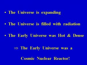 The Universe is expanding The Universe is filled