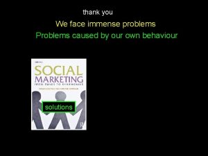 thank you We face immense problems Problems caused