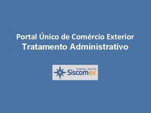 Portal nico de Comrcio Exterior Tratamento Administrativo TRATAMENTO