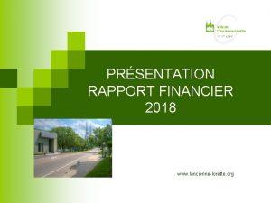 PRSENTATION RAPPORT FINANCIER 2018 www lanciennelorette org RAPPORT