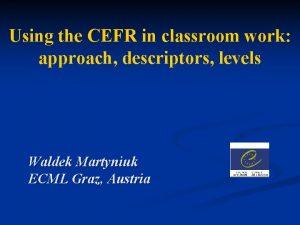 Using the CEFR in classroom work approach descriptors