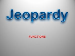 FUNCTIONS JEOPARDY Functions Domain Range Input Output Functions