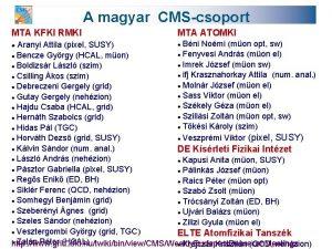 A magyar CMScsoport MTA KFKI RMKI MTA ATOMKI