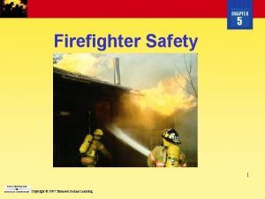CHAPTER 5 Firefighter Safety 1 Copyright 2007 Thomson
