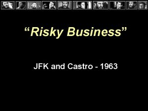 Risky Business JFK and Castro 1963 Castro Outreach