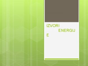 IZVORI ENERGIJ E MEHANIKA ENERGIJA Mehanika energija zbroj