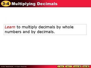 3 4 Multiplying Decimals Learn to multiply decimals