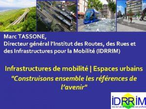Marc TASSONE Directeur gnral lInstitut des Routes des