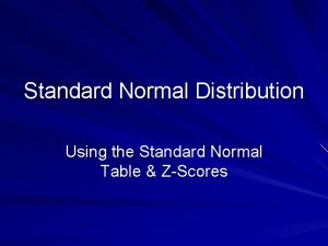 Standard Normal Distribution Using the Standard Normal Table