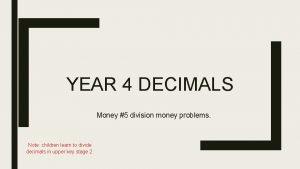 YEAR 4 DECIMALS Money 5 division money problems