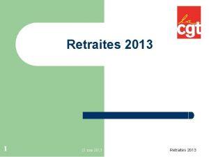 Retraites 2013 1 21 mai 2013 Retraites 2013