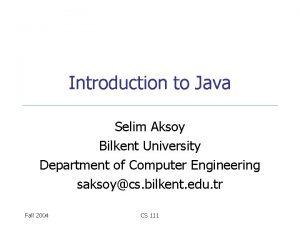 Introduction to Java Selim Aksoy Bilkent University Department