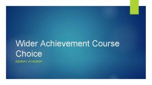 Wider Achievement Course Choice KEMNAY ACADEMY Wider Achievement