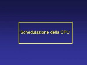 Schedulazione della CPU Schedulazione della CPU Alternare la