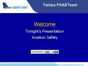 Tampa FAASTeam Welcome Tonights Presentation Aviation Safety Tampa